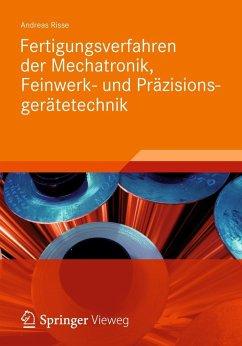 Fertigungsverfahren der Mechatronik, Feinwerk- und Präzisionsgerätetechnik - Risse, Andreas