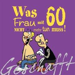 Geschafft! Was Frau mit 60 nicht mehr tun muss! - Kernbach, Michael