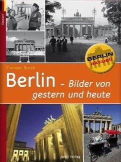 Berlin - Bilder von gestern und heute - Beeck, Clemens