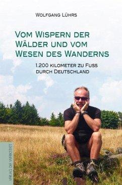 Vom Wispern der Wälder und vom Wesen des Wanderns - Lührs, Wolfgang