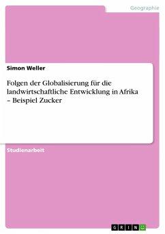 Folgen der Globalisierung für die landwirtschaftliche Entwicklung in Afrika - Beispiel Zucker - Weller, Simon