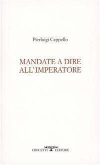 Mandate a dire all'imperatore - Cappello, Pierluigi