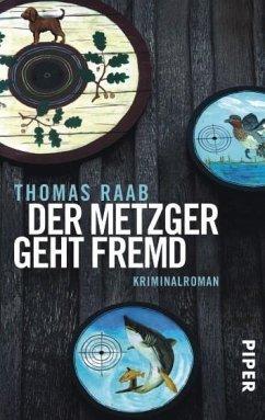 Der Metzger geht fremd / Willibald Adrian Metzger Bd.3 - Raab, Thomas