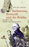 Barbarossa, Botticelli und die Beatles