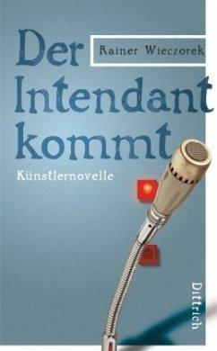 Der Intendant kommt - Wieczorek, Rainer
