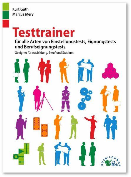 Testtrainer für alle Arten von Einstellungstests, Eignungstests und Berufeignungstests - Guth, Kurt; Mery, Marcus