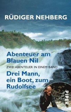 Abenteuer am Blauen Nil . Drei Mann, ein Boot, zum Rudolfsee - Nehberg, Rüdiger