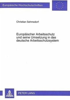 Europäischer Arbeitsschutz und seine Umsetzung in das deutsche Arbeitsschutzsystem - Sehmsdorf, Christian