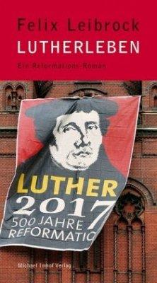 Lutherleben - Reformations-Roman