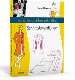Schnittkonstruktion in der Mode - Zuschnitt: Die Abwandlungen - Gilewska, Teresa