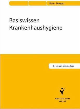 Basiswissen Krankenhaushygiene - Bergen, Peter