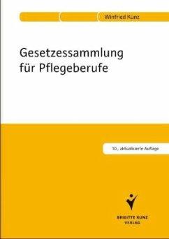 Gesetzessammlung für Pflegeberufe - Kunz, Winfried