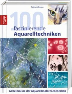100 faszinierende Aquarelltechniken - Johnson, Cathy