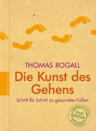 Die Kunst des Gehens von Thomas Rogall - Buch - bücher.de