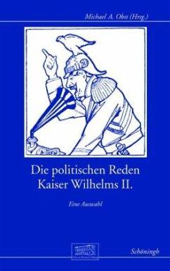 Die politischen Reden Kaiser Wilhelms II. - Wilhelm II., Deutscher Kaiser
