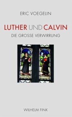 Luther und Calvin - Voegelin, Eric