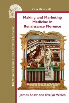 Making and Marketing Medicine in Renaissance Florence - Shaw, James Welch, Evelyn