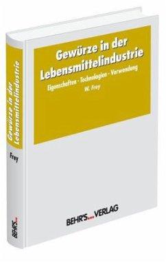 Gewürze in der Lebensmittelindustrie - Gerhardt, Ulrich; Frey, Werner
