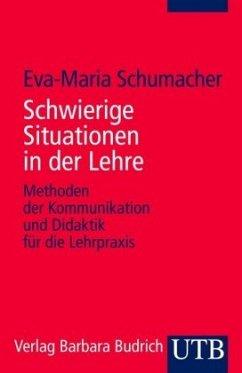 Schwierige Situationen in der Lehre - Schumacher, Eva-Maria