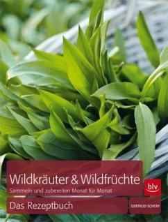 Wildkräuter & Wildfrüchte - das Rezeptbuch - Scherf, Gertrud