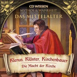 Das Mittelalter, Klerus, Klöster, Kirchenbauer, 1 Audio-CD