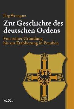 Zur Geschichte des Deutschen Ordens - Wenngatz, Jörg