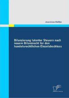 Bilanzierung latenter Steuern nach neuem Bilanzrecht für den handelsrechtlichen Einzelabschluss - Käßler, Jeanniene