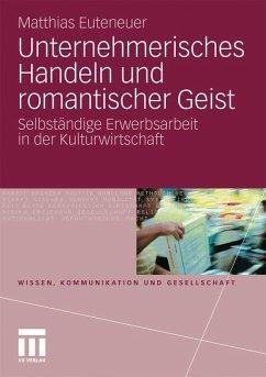 Unternehmerisches Handeln und romantischer Geist - Euteneuer, Matthias