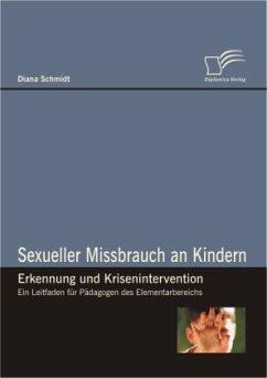 Sexueller Missbrauch an Kindern - Erkennung und Krisenintervention - Schmidt, Diana