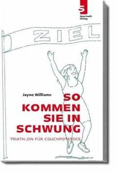So kommen Sie in Schwung - Triathlon für Couchpotatoes - Williams, Jayne