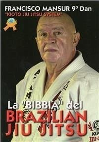 La Bibbia del brazilian ju jitsu - Mansur, Francisco