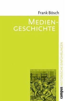 Mediengeschichte - Bösch, Frank