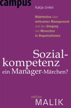 Sozialkompetenz - ein Manager-Märchen? - Unkel, Katja