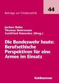 Die Bundeswehr heute: Berufsethische Perspektiven für eine Armee im Einsatz