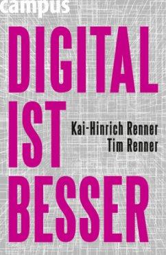 Digital ist besser - Renner, Kai-Hinrich; Renner, Tim