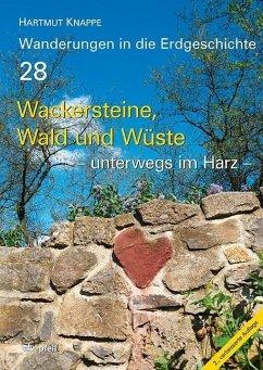 Wackersteine, Wald und Wüste - unterwegs im Harz - Knappe, Hartmut