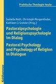 Pastoralpsychologie und Religionspsychologie im Dialog / Pastoral Psychology and Psychology of Religion in Dialogue