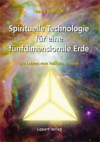 Spirituelle Technologie für eine fünfdimensionale Erde - Miller, David K.