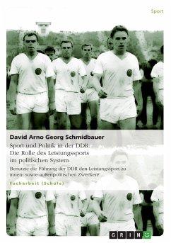 Sport und Politik in der DDR. Die Rolle des Leistungssports im politischen System - Schmidbauer, David Arno Georg;Reimann, Franz Johannes;Scheuring, Fabian