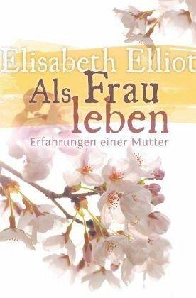 Als Frau leben - Elliot, Elisabeth