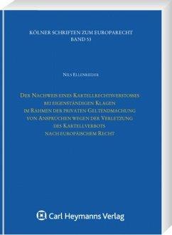 Der Nachweis eines Kartellrechtsverstoßes bei eigenständigen Klagen im Rahmen der privaten Geltendmachung von Ansprüchen wegen der Verletzung des Kartellverbots nach europäischem Recht - Ellenrieder, Nils