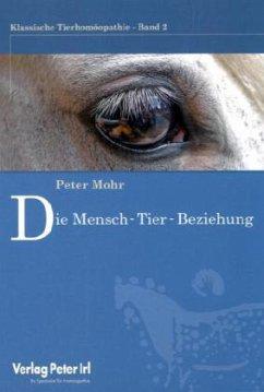 Klassische Tierhomöopathie 02. Die Mensch-Tierbeziehung - Mohr, Peter
