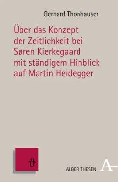Über das Konzept der Zeitlichkeit bei Søren Kierkegaard mit ständigem Hinblick auf Martin Heidegger - Thonhauser, Gerhard