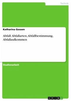 Abfall: Abfallarten, Abfallbestimmung, Abfallaufkommen - Gossen, Katharina