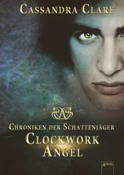 Clockwork Angel / Chroniken der Schattenjäger Bd.1 - Clare, Cassandra