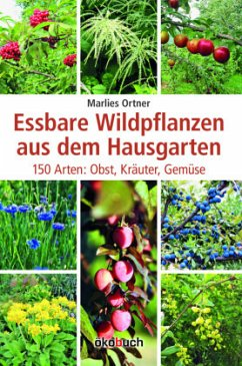 Essbare Wildpflanzen aus dem Hausgarten - Ortner, Marlies