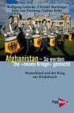 Afghanistan - So werden die neuen Kriege gemacht