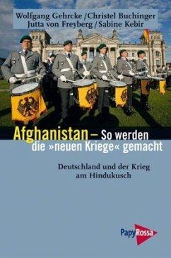 Afghanistan - So werden die neuen Kriege gemacht - Gehrcke, Wolfgang; Buchinger, Christel; Freyberg, Jutta von; Kebir, Sabine