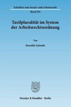 Tarifpluralität im System der Arbeitsrechtsordnung - Schmidt, Benedikt