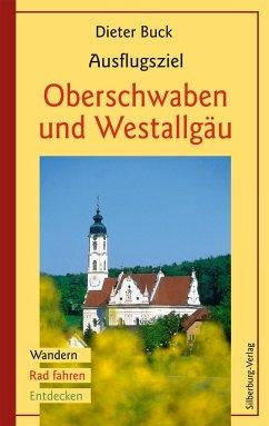 Ausflugsziel Oberschwaben und Westallgäu - Buck, Dieter